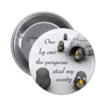 one by one the penguins steal my sanity. 6 cm round badge