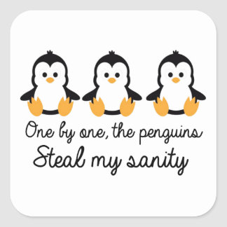 One by one the penguins steal my sanity square sticker