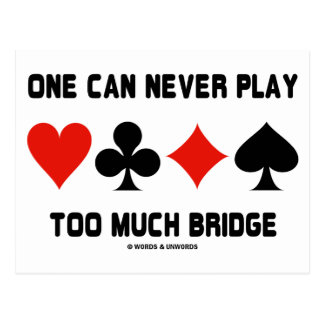 One Can Never Play Too Much Bridge (Card Suits) Postcard
