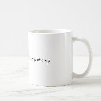 one cup of coffe = one cup of crap basic white mug