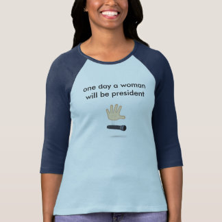 one day a woman will be president t shirt