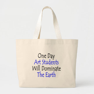 One Day Art Students Will Dominate The Earth Large Tote Bag