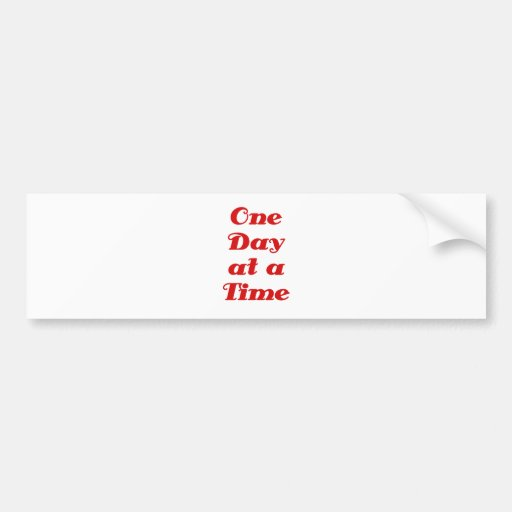 One Day at a Time Bumper Stickers