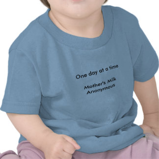 One day at a timeMother's Milk Anonymous Tee Shirt