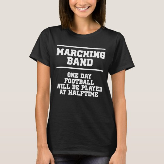 One Day Football will be Played at Halftime Band T-Shirt