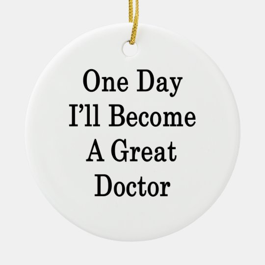 One Day I'll Become A Great Doctor Round
