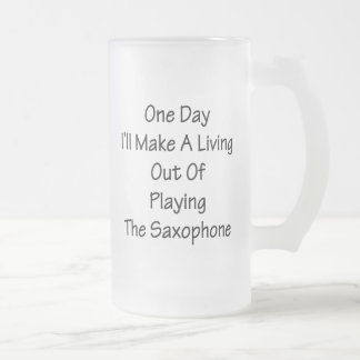 One Day I'll Make A Living Out Of Playing The Saxo Coffee Mug