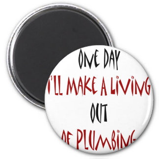One Day I'll Make A Living Out Of Plumbing 6 Cm Round Magnet