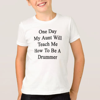 One Day My Aunt Will Teach Me How To Be A Drummer. T-Shirt