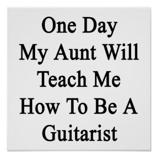 One Day My Aunt Will Teach Me How To Be A Guitaris Poster