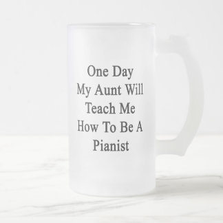 One Day My Aunt Will Teach Me How To Be A Pianist. Frosted Glass Mug