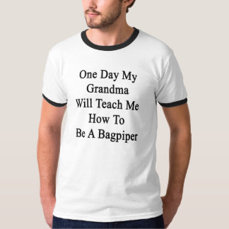 One Day My Grandma Will Teach Me How To Be A Bagpi Tee Shirts