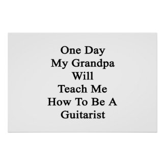 One Day My Grandpa Will Teach Me How To Be A Guita Poster