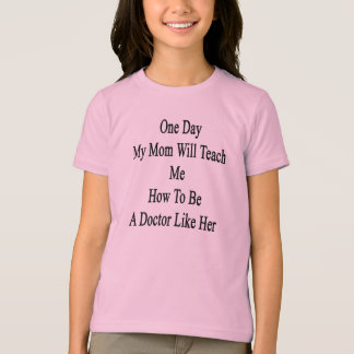 One Day My Mom Will Teach Me How To Be A Doctor Li T-Shirt