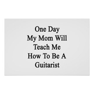 One Day My Mom Will Teach Me How To Be A Guitarist Poster