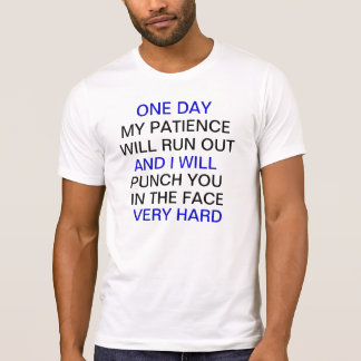 one day my patience will run out T-Shirt