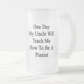 One Day My Uncle Will Teach Me How To Be A Pianist Frosted Glass Mug