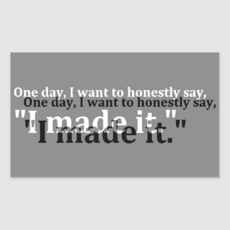 ONE DAY WANT SAY HONESTLY MADE IT MOTTO MOTIVATION RECTANGULAR STICKER