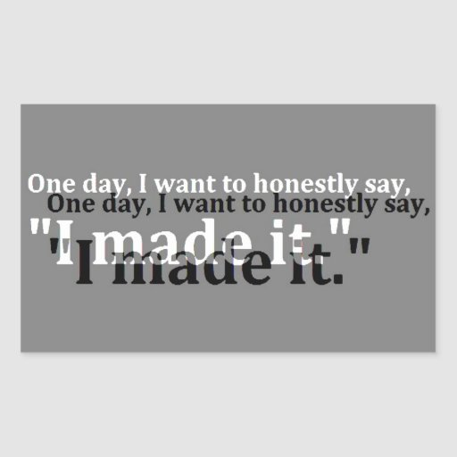 ONE DAY WANT SAY HONESTLY MADE IT MOTTO MOTIVATION STICKERS