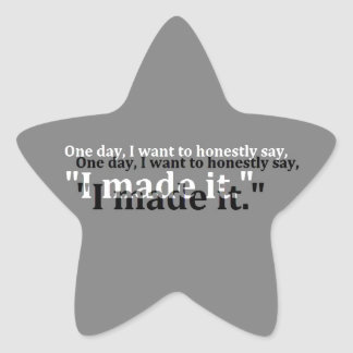 ONE DAY WANT SAY HONESTLY MADE IT MOTTO MOTIVATION STAR STICKER