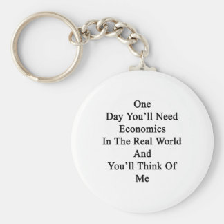 One Day You'll Need Economics In The Real World An Keychains