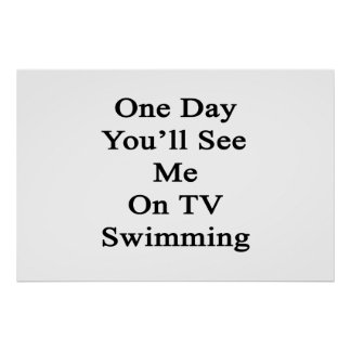 One Day You'll See Me On TV Swimming Poster