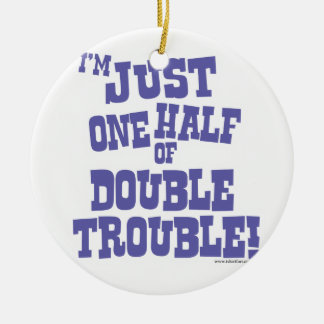 One Half of Double Trouble Round Ceramic Decoration