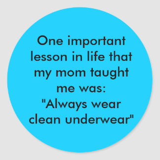 One important lesson in life that my mom taught... round sticker