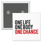 One Life One Body One Chance Button