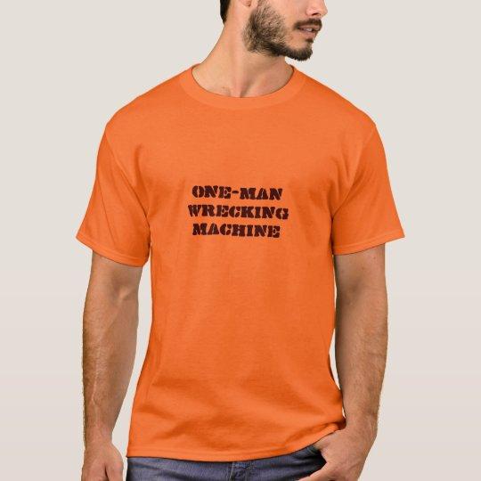 one-man wrecking machine T-Shirt