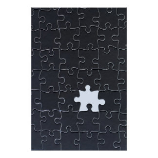 One Missing Puzzle Piece black and white Poster