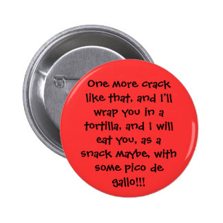 One more crack like that, and I'll wrap you in ... 6 Cm Round Badge