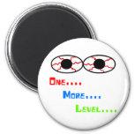 One... More... Level... - Bloodshot Eyes 6 Cm Round Magnet