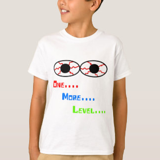 One... More... Level... - Bloodshot Eyes T-Shirt