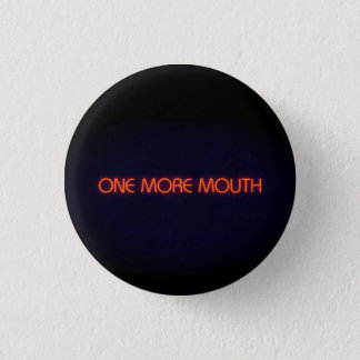 One More Mouth 3 Cm Round Badge