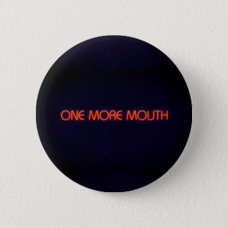 One More Mouth 6 Cm Round Badge