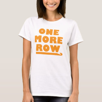 One More Row T-Shirt