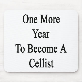 One More Year To Become A Cellist Mouse Pad