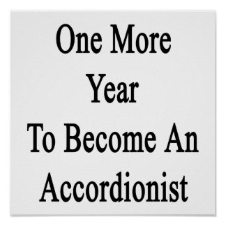 One More Year To Become An Accordionist Print