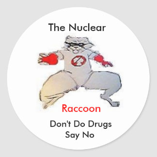 one raccoon, The Nuclear , Raccoon, Don't Do Dr... Round Sticker