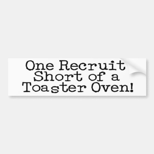 One Recruit Short of a Toaster Oven Bumper Sticker
