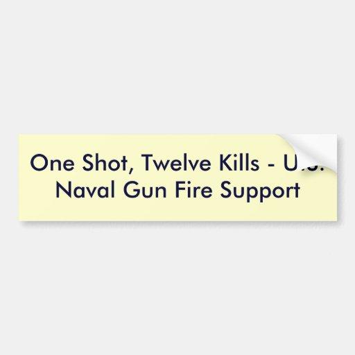 One shot twelve kills u s naval gun fire su bumper sticker