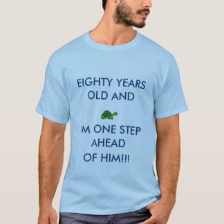 One step ahead of a turtle eighty years old T-Shirt