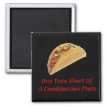 One Taco Short Of A Combination Plate Refrigerator Magnets