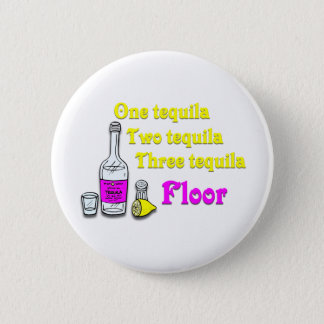 One Tequila Two Tequila Three Tequila Floor #2 6 Cm Round Badge