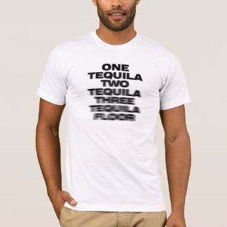 One Tequila, Two Tequila, Three Tequila, Floor T-Shirt