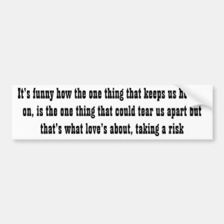 One thing that keeps us holding on bumper sticker