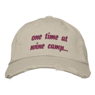 One time at wine camp...hat embroidered baseball cap