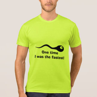 One time i was the fastest, funny sperm shirt