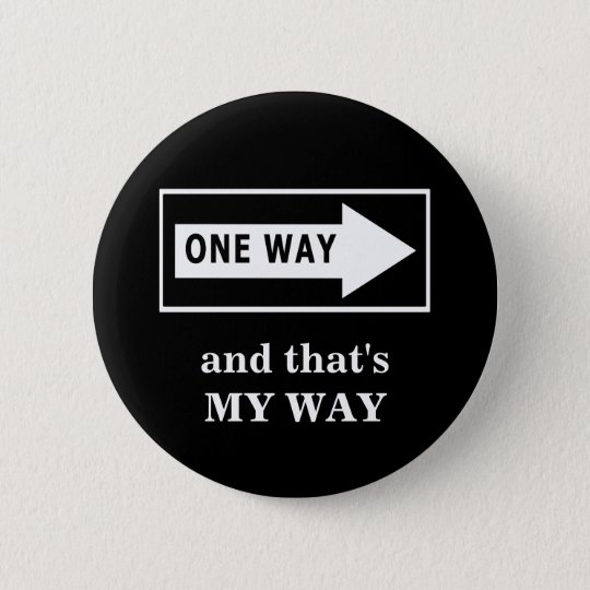 One Way. And that's MY WAY 6 Cm Round Badge